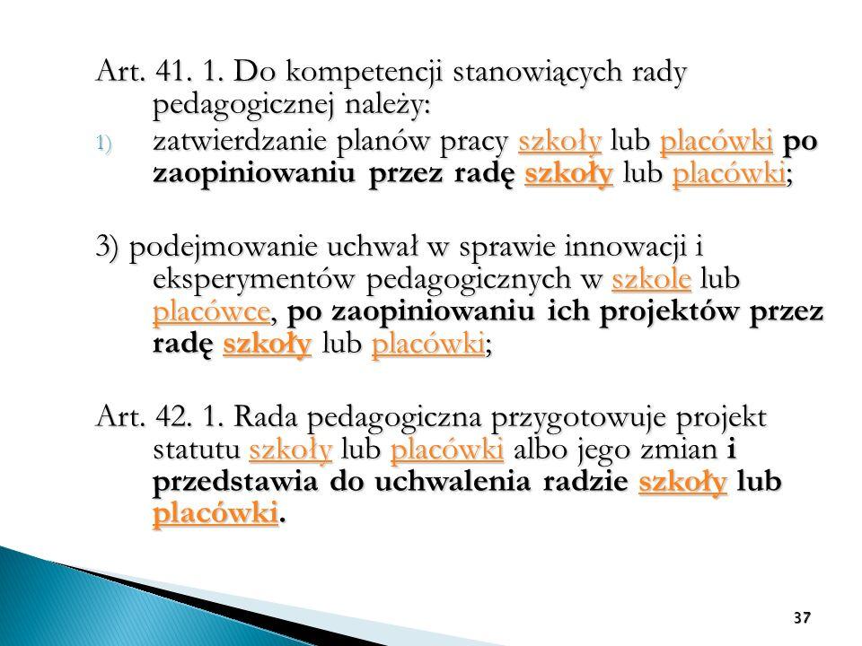 Art. 41. 1. Do kompetencji stanowiących rady pedagogicznej należy: