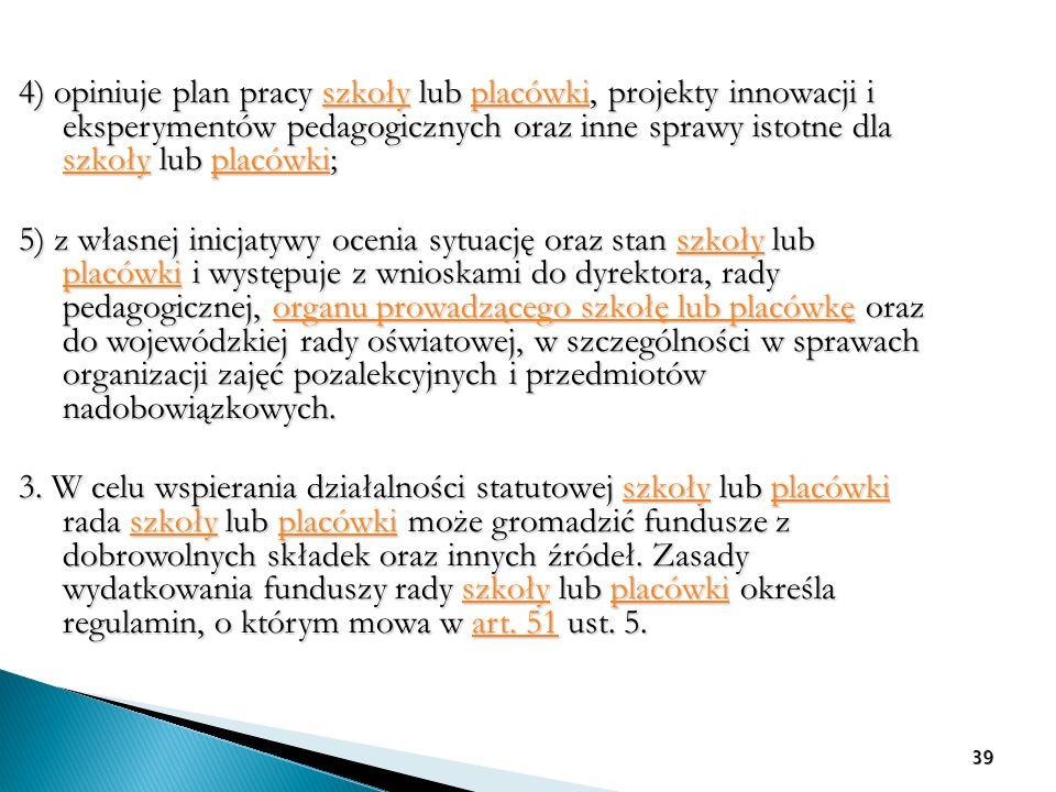 4) opiniuje plan pracy szkoły lub placówki, projekty innowacji i eksperymentów pedagogicznych oraz inne sprawy istotne dla szkoły lub placówki;