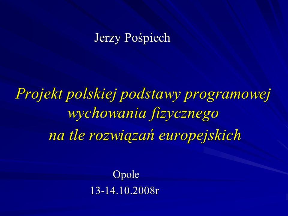 Jerzy Pośpiech Projekt polskiej podstawy programowej wychowania fizycznego na tle rozwiązań europejskich.