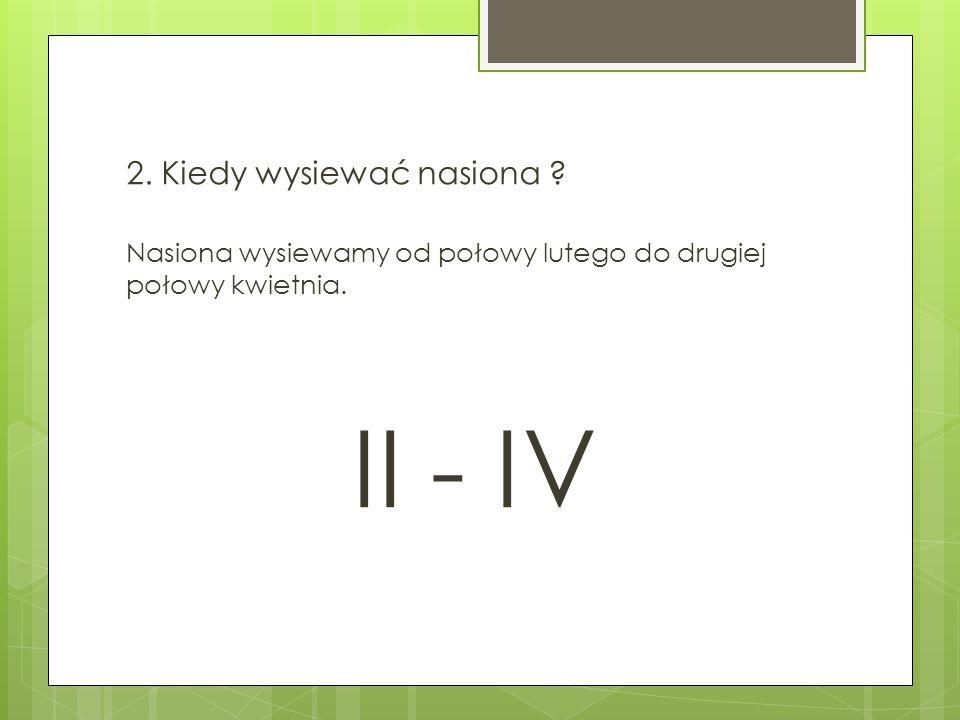 II - IV 2. Kiedy wysiewać nasiona