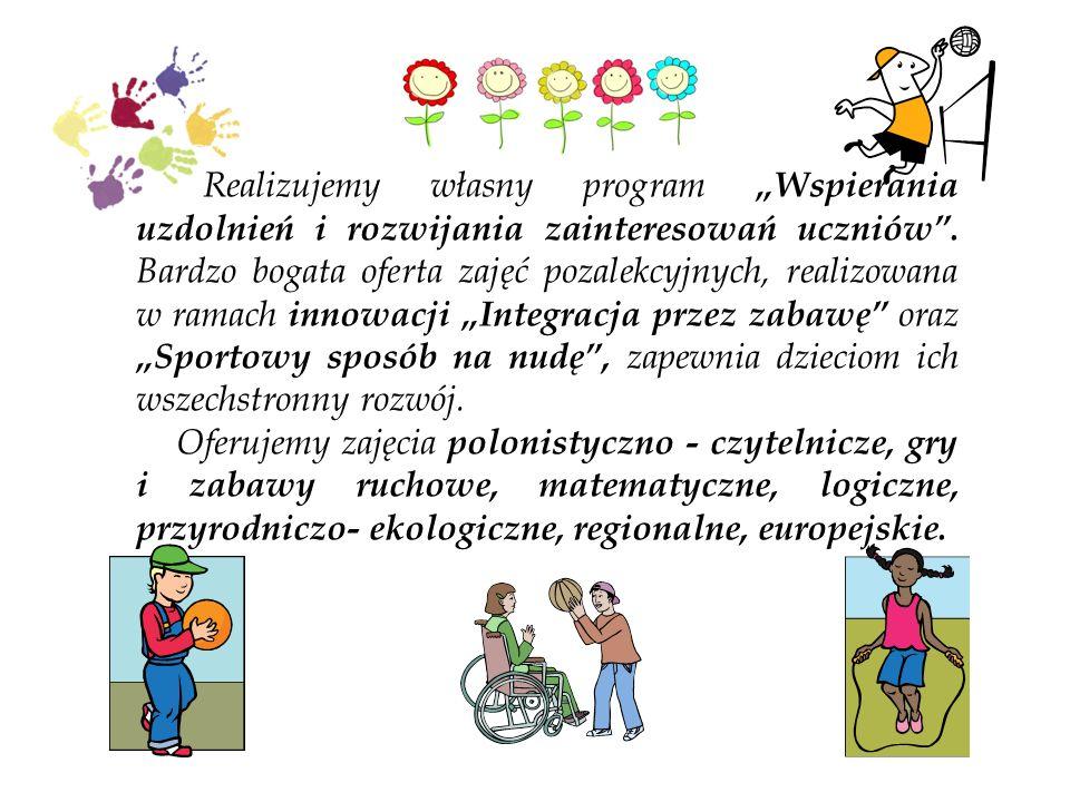 """Realizujemy własny program """"Wspierania uzdolnień i rozwijania zainteresowań uczniów . Bardzo bogata oferta zajęć pozalekcyjnych, realizowana w ramach innowacji """"Integracja przez zabawę oraz """"Sportowy sposób na nudę , zapewnia dzieciom ich wszechstronny rozwój."""