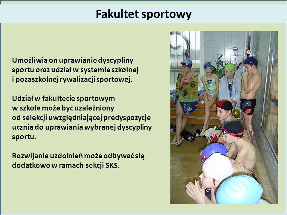 Fakultet sportowy Umożliwia on uprawianie dyscypliny sportu oraz udział w systemie szkolnej i pozaszkolnej rywalizacji sportowej.