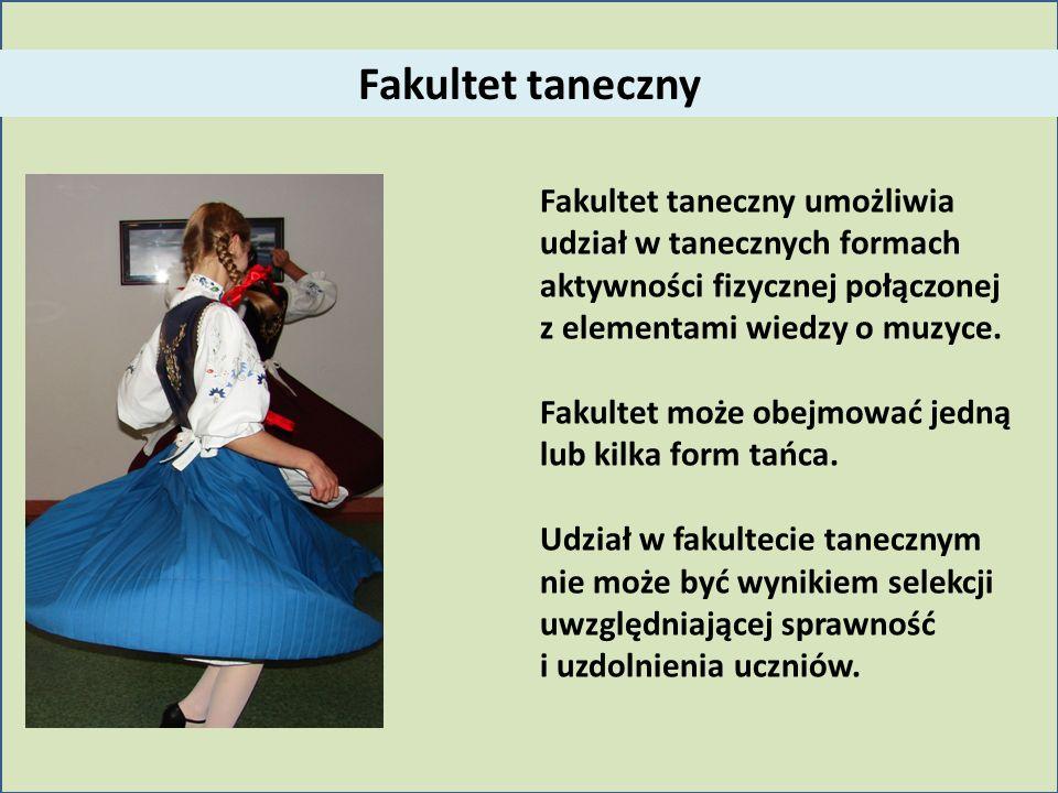 Fakultet taneczny Fakultet taneczny umożliwia udział w tanecznych formach aktywności fizycznej połączonej z elementami wiedzy o muzyce.