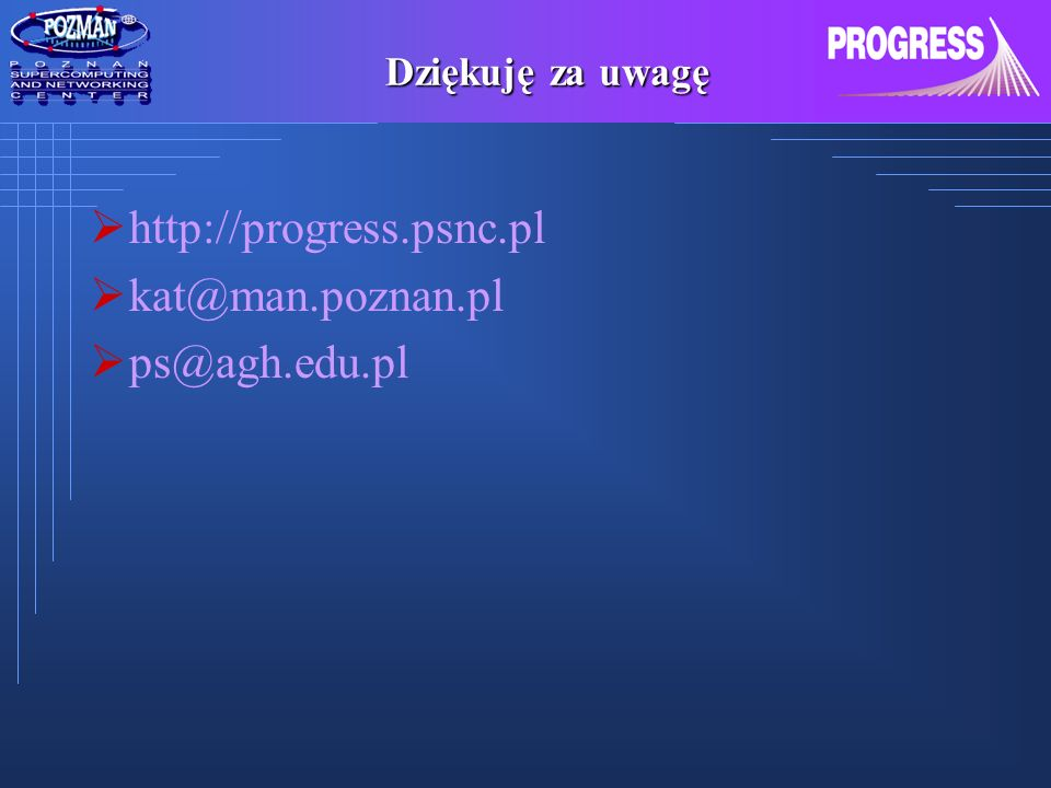 http://progress.psnc.pl kat@man.poznan.pl ps@agh.edu.pl