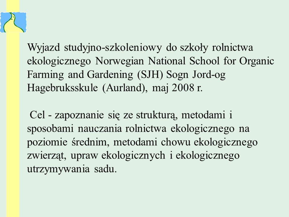 Wyjazd studyjno-szkoleniowy do szkoły rolnictwa ekologicznego Norwegian National School for Organic Farming and Gardening (SJH) Sogn Jord-og Hagebruksskule (Aurland), maj 2008 r.