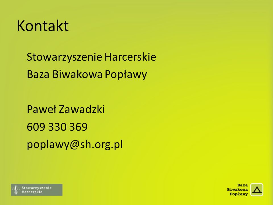 Kontakt Stowarzyszenie Harcerskie Baza Biwakowa Popławy Paweł Zawadzki 609 330 369 poplawy@sh.org.pl