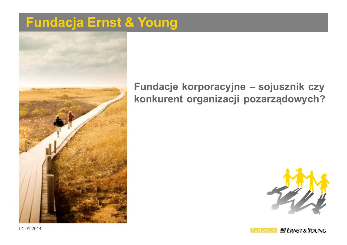 Fundacja Ernst & Young Fundacje korporacyjne – sojusznik czy konkurent organizacji pozarządowych