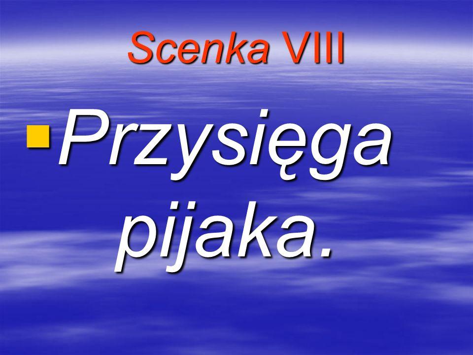 Scenka VIII Przysięga pijaka.
