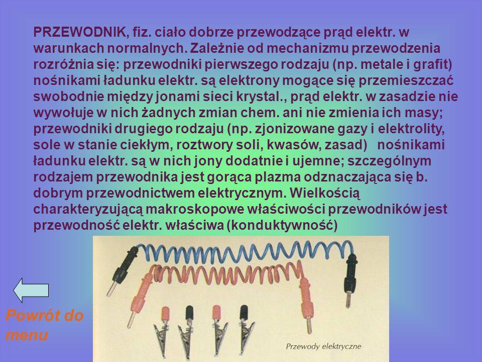 PRZEWODNIK, fiz. ciało dobrze przewodzące prąd elektr