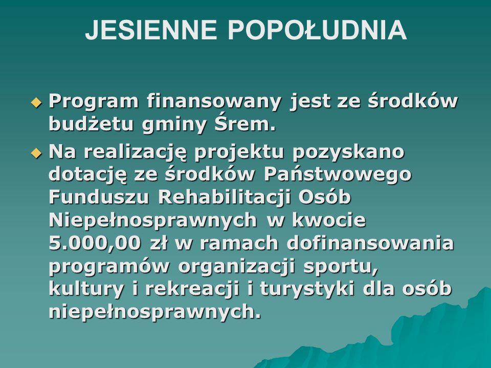 JESIENNE POPOŁUDNIA Program finansowany jest ze środków budżetu gminy Śrem.