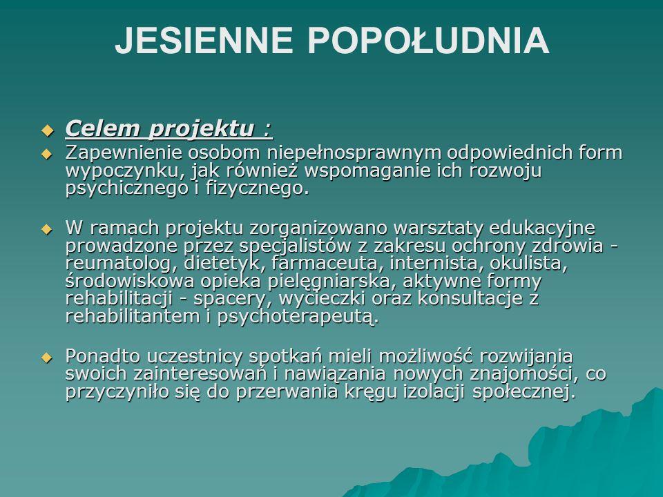JESIENNE POPOŁUDNIA Celem projektu :