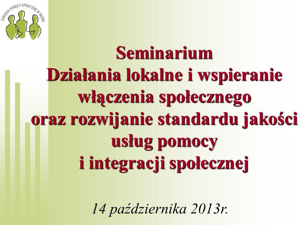 Seminarium Działania lokalne i wspieranie włączenia społecznego oraz rozwijanie standardu jakości usług pomocy i integracji społecznej