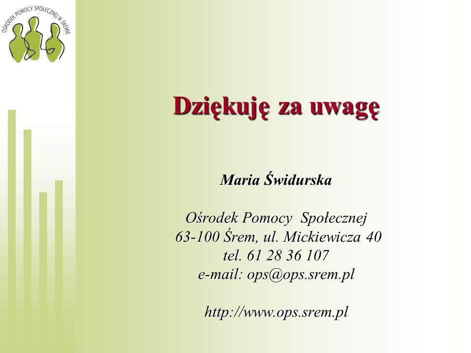 Dziękuję za uwagę Maria Świdurska Ośrodek Pomocy Społecznej 63-100 Śrem, ul.
