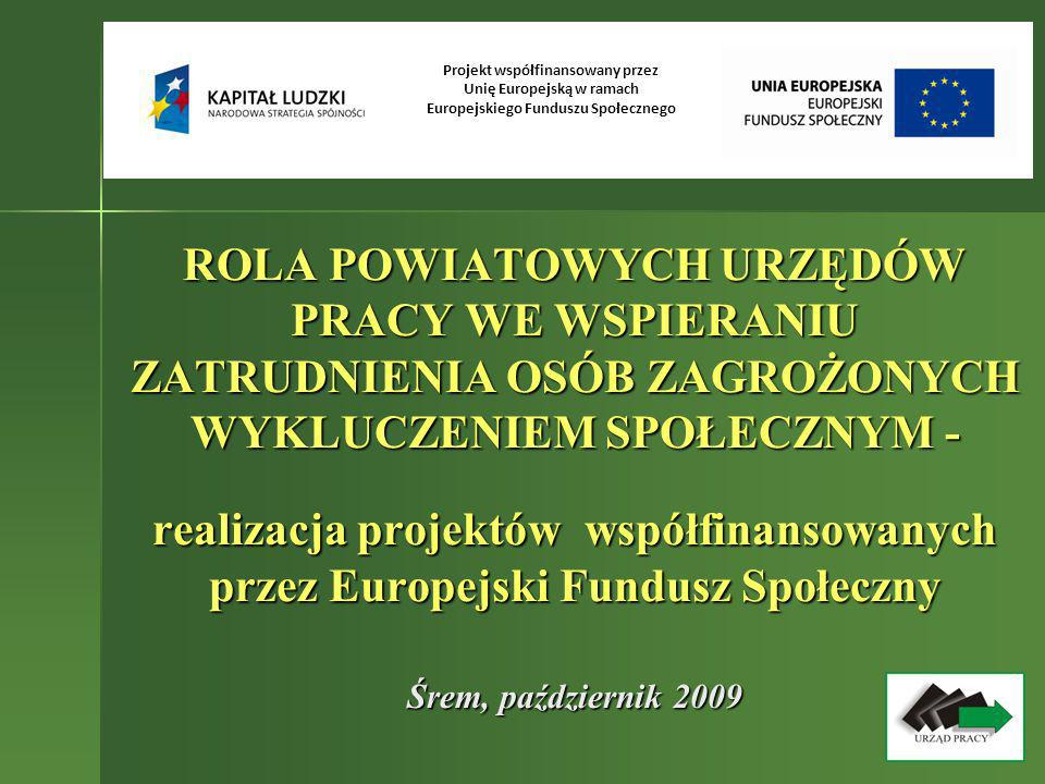 ROLA POWIATOWYCH URZĘDÓW PRACY WE WSPIERANIU ZATRUDNIENIA OSÓB ZAGROŻONYCH WYKLUCZENIEM SPOŁECZNYM - realizacja projektów współfinansowanych przez Europejski Fundusz Społeczny Śrem, październik 2009