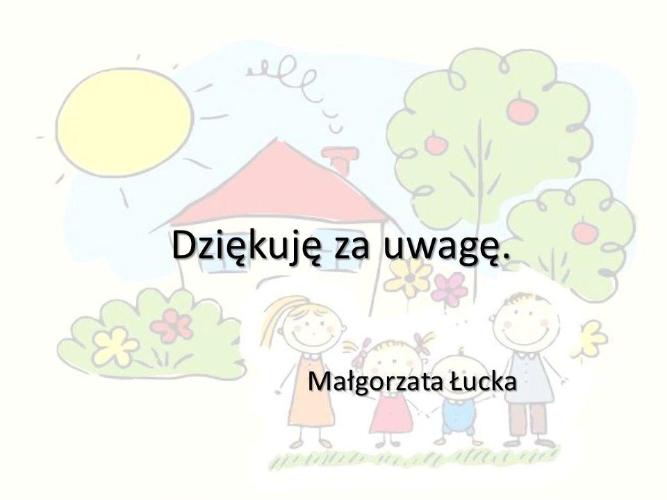 Dziękuję za uwagę. Małgorzata Łucka