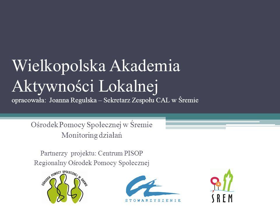 Wielkopolska Akademia Aktywności Lokalnej opracowała: Joanna Regulska – Sekretarz Zespołu CAL w Śremie