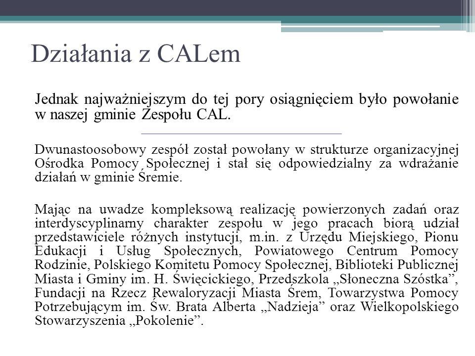 Działania z CALem Jednak najważniejszym do tej pory osiągnięciem było powołanie w naszej gminie Zespołu CAL.