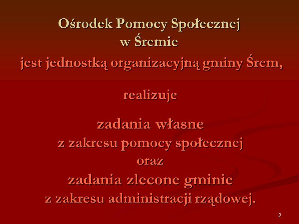 Ośrodek Pomocy Społecznej w Śremie jest jednostką organizacyjną gminy Śrem,