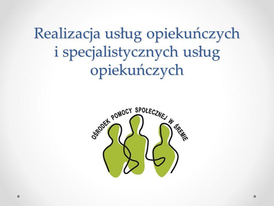 Realizacja usług opiekuńczych i specjalistycznych usług opiekuńczych
