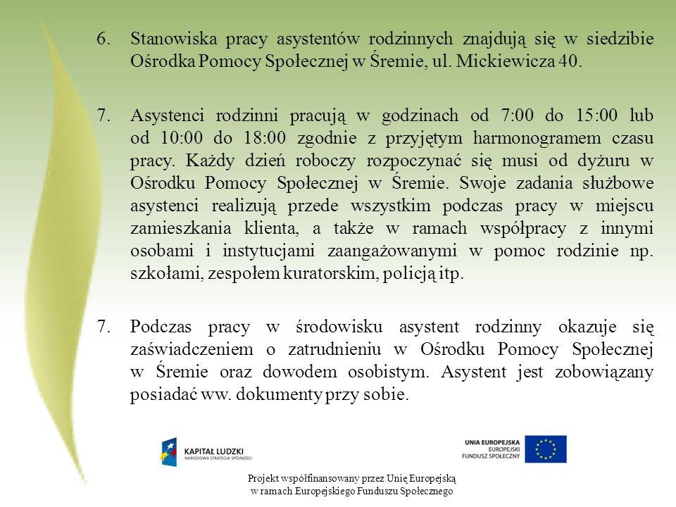 Stanowiska pracy asystentów rodzinnych znajdują się w siedzibie Ośrodka Pomocy Społecznej w Śremie, ul. Mickiewicza 40.