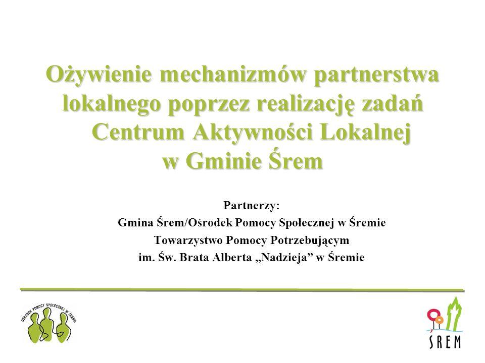 Ożywienie mechanizmów partnerstwa lokalnego poprzez realizację zadań Centrum Aktywności Lokalnej w Gminie Śrem
