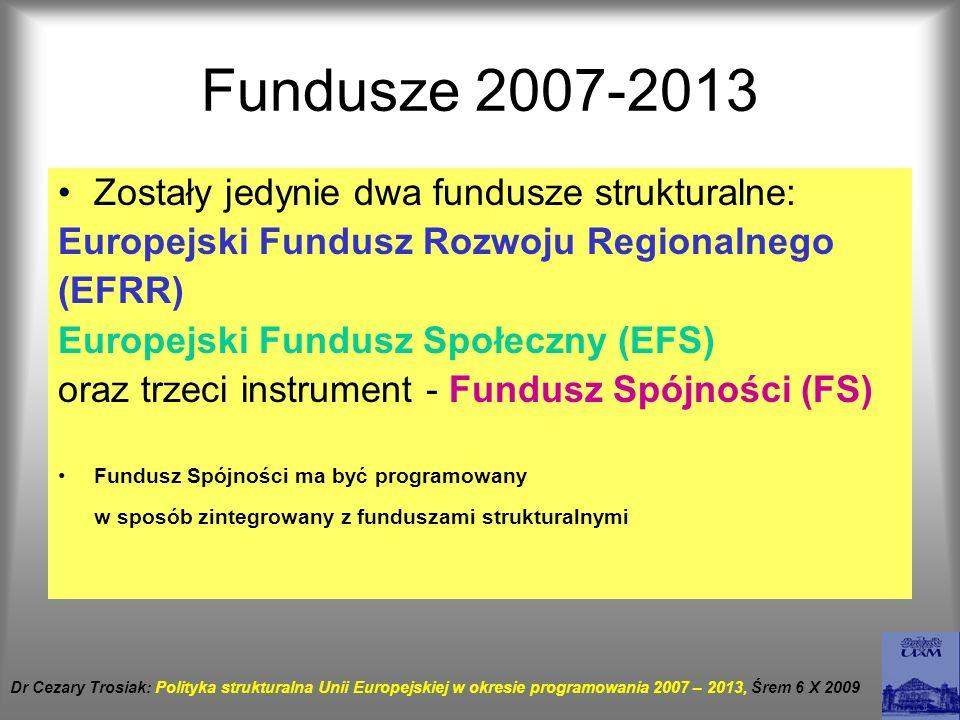 Fundusze 2007-2013 Zostały jedynie dwa fundusze strukturalne: