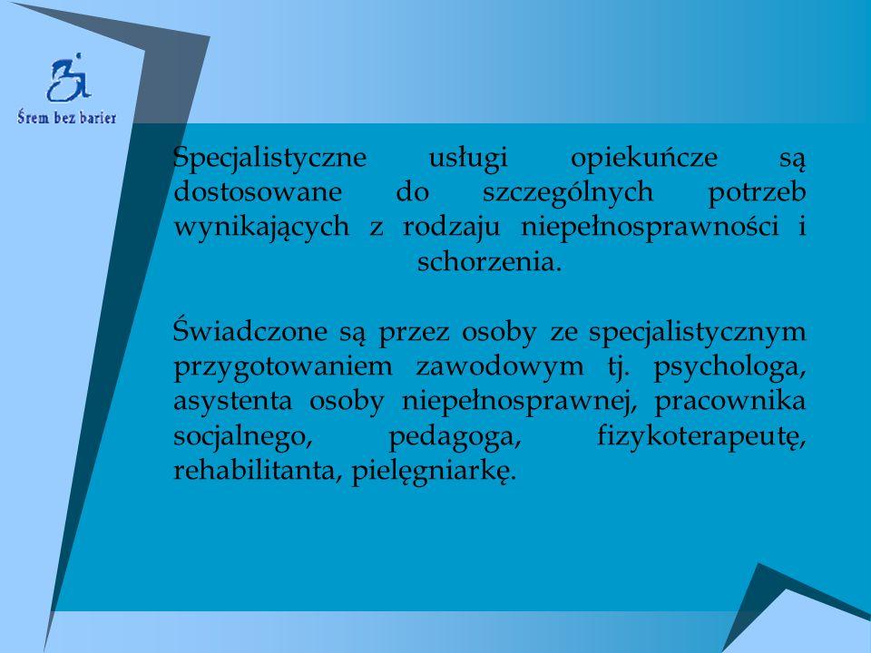 Specjalistyczne usługi opiekuńcze są dostosowane do szczególnych potrzeb wynikających z rodzaju niepełnosprawności i schorzenia.