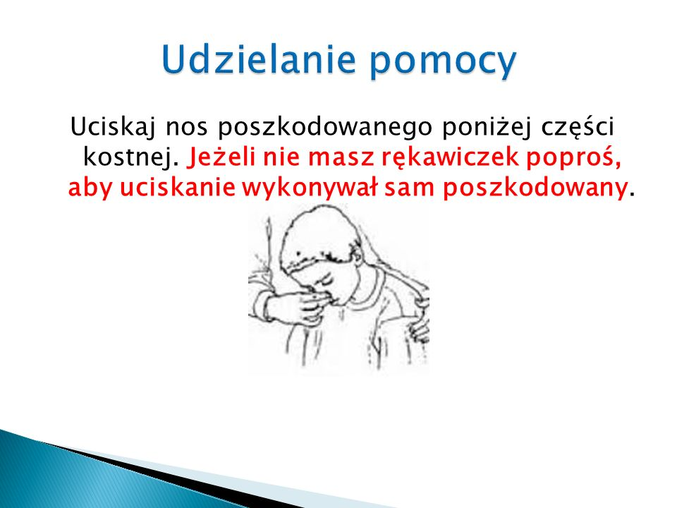 Udzielanie pomocyUciskaj nos poszkodowanego poniżej części kostnej.