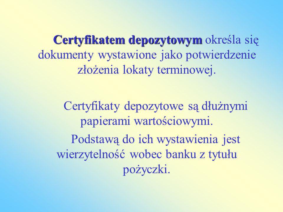 Certyfikaty depozytowe są dłużnymi papierami wartościowymi.