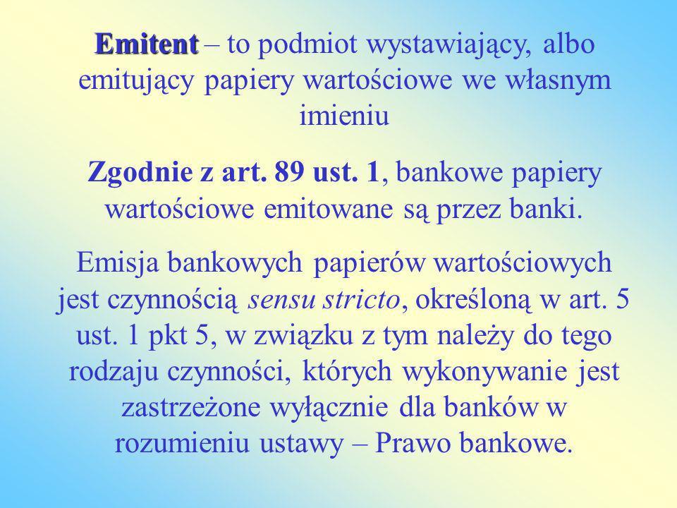 Emitent – to podmiot wystawiający, albo emitujący papiery wartościowe we własnym imieniu
