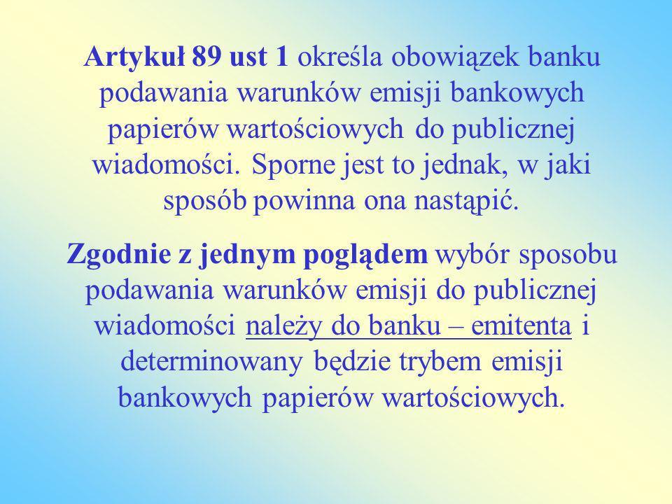 Artykuł 89 ust 1 określa obowiązek banku podawania warunków emisji bankowych papierów wartościowych do publicznej wiadomości. Sporne jest to jednak, w jaki sposób powinna ona nastąpić.