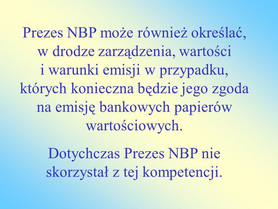 Dotychczas Prezes NBP nie skorzystał z tej kompetencji.