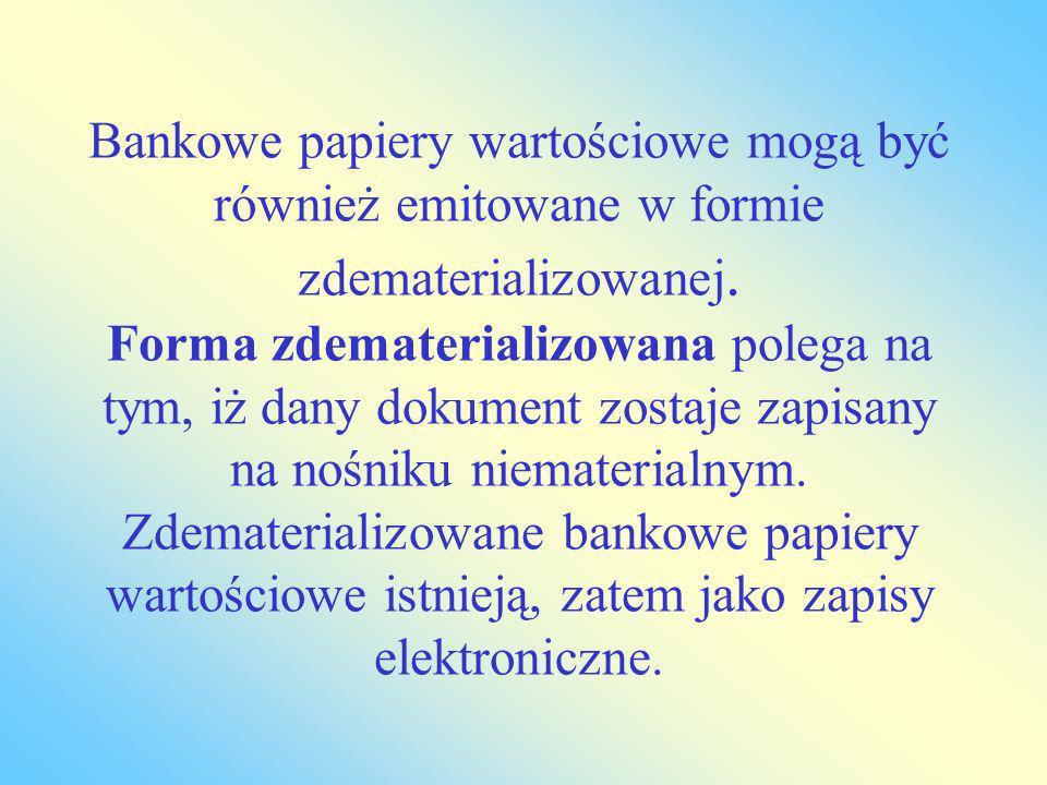 Bankowe papiery wartościowe mogą być również emitowane w formie zdematerializowanej.