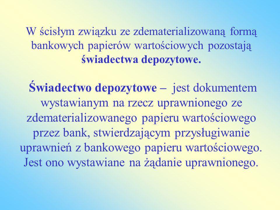 W ścisłym związku ze zdematerializowaną formą bankowych papierów wartościowych pozostają świadectwa depozytowe.