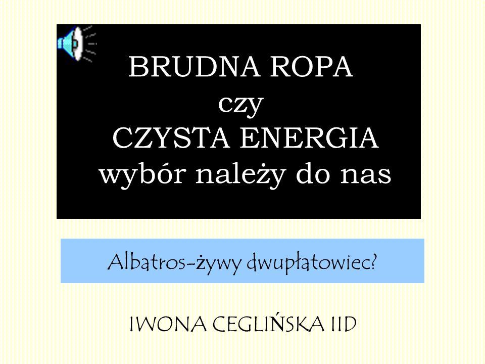 BRUDNA ROPA czy CZYSTA ENERGIA wybór należy do nas