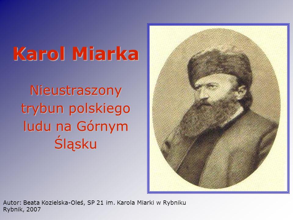 Karol Miarka Nieustraszony trybun polskiego ludu na Górnym Śląsku