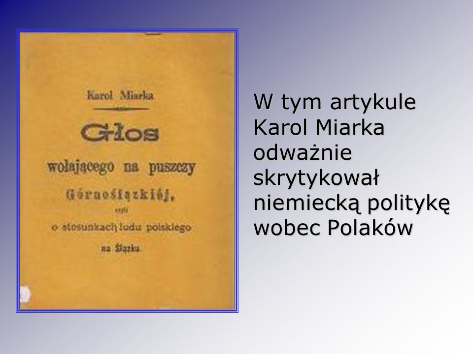 W tym artykule Karol Miarka odważnie skrytykował niemiecką politykę wobec Polaków