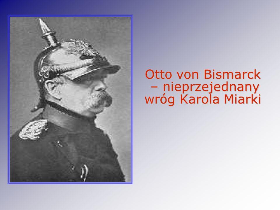 Otto von Bismarck – nieprzejednany wróg Karola Miarki