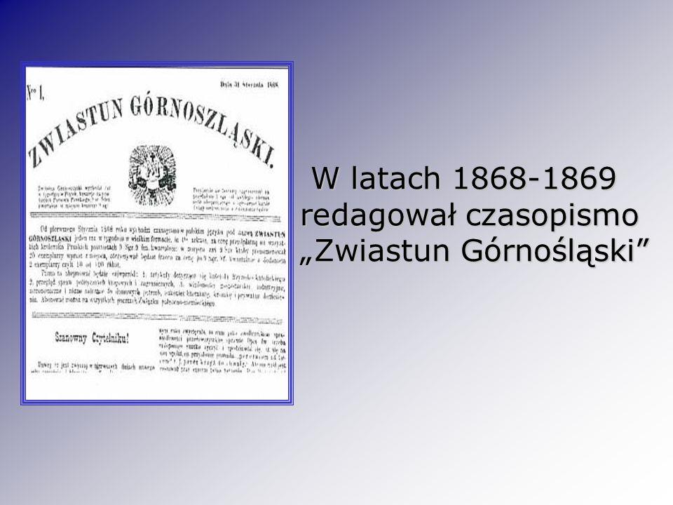 """W latach 1868-1869 redagował czasopismo """"Zwiastun Górnośląski"""