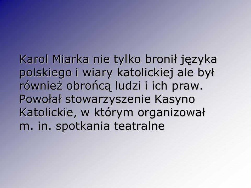 Karol Miarka nie tylko bronił języka polskiego i wiary katolickiej ale był również obrońcą ludzi i ich praw.