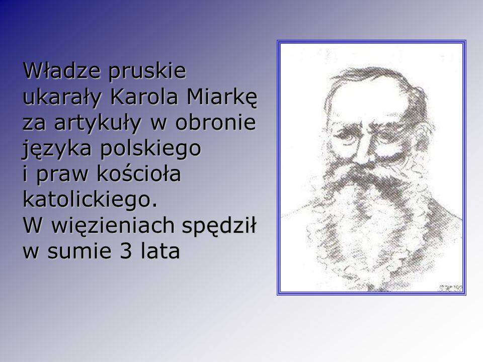 Władze pruskie ukarały Karola Miarkę za artykuły w obronie języka polskiego i praw kościoła katolickiego.