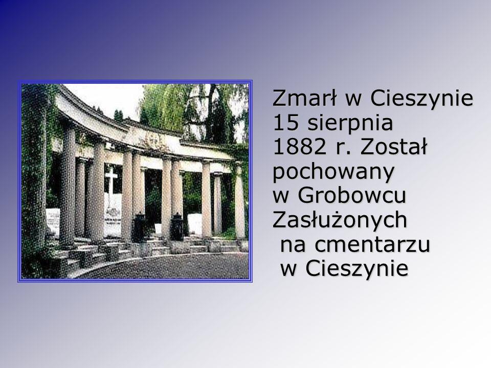 Zmarł w Cieszynie 15 sierpnia 1882 r
