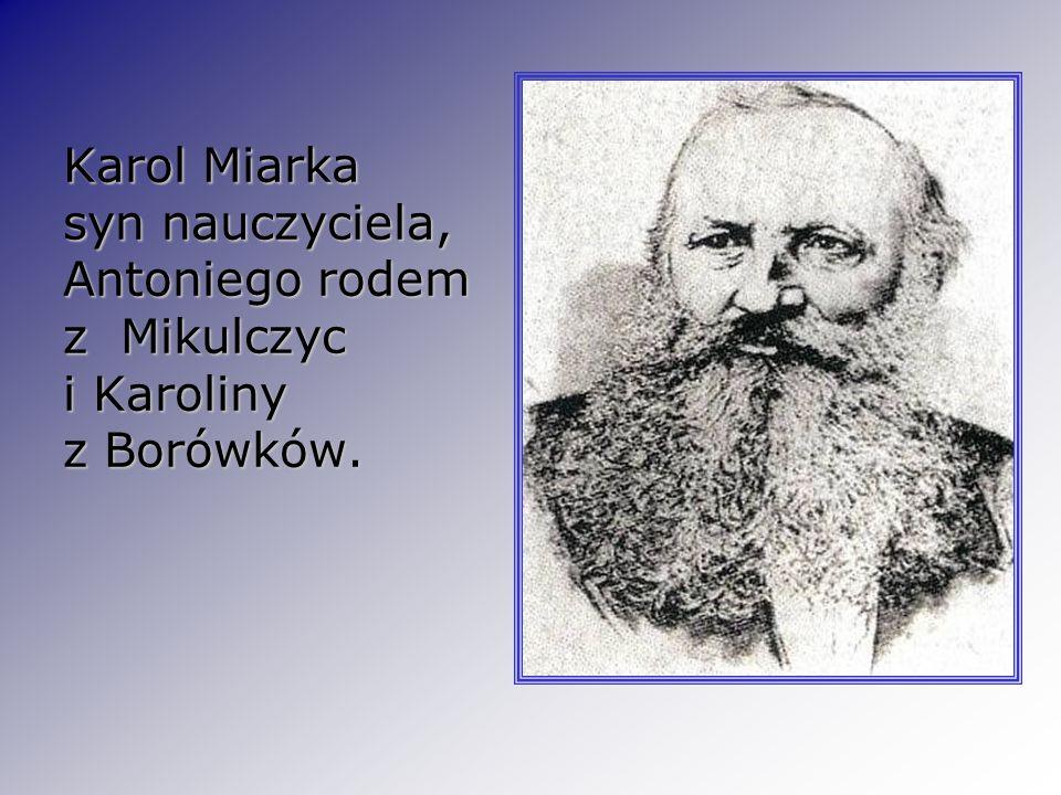 Karol Miarka syn nauczyciela, Antoniego rodem z Mikulczyc i Karoliny z Borówków.
