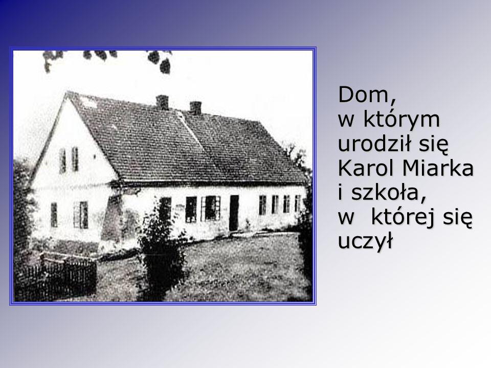 Dom, w którym urodził się Karol Miarka i szkoła, w której się uczył