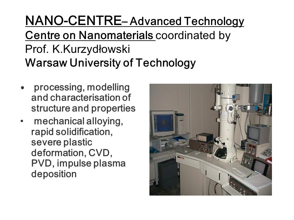 NANO-CENTRE– Advanced Technology Centre on Nanomaterials coordinated by Prof. K.Kurzydłowski Warsaw University of Technology