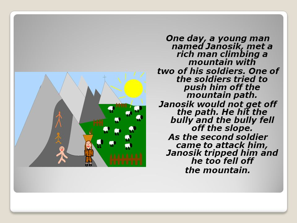 One day, a young man named Janosik, met a rich man climbing a mountain with