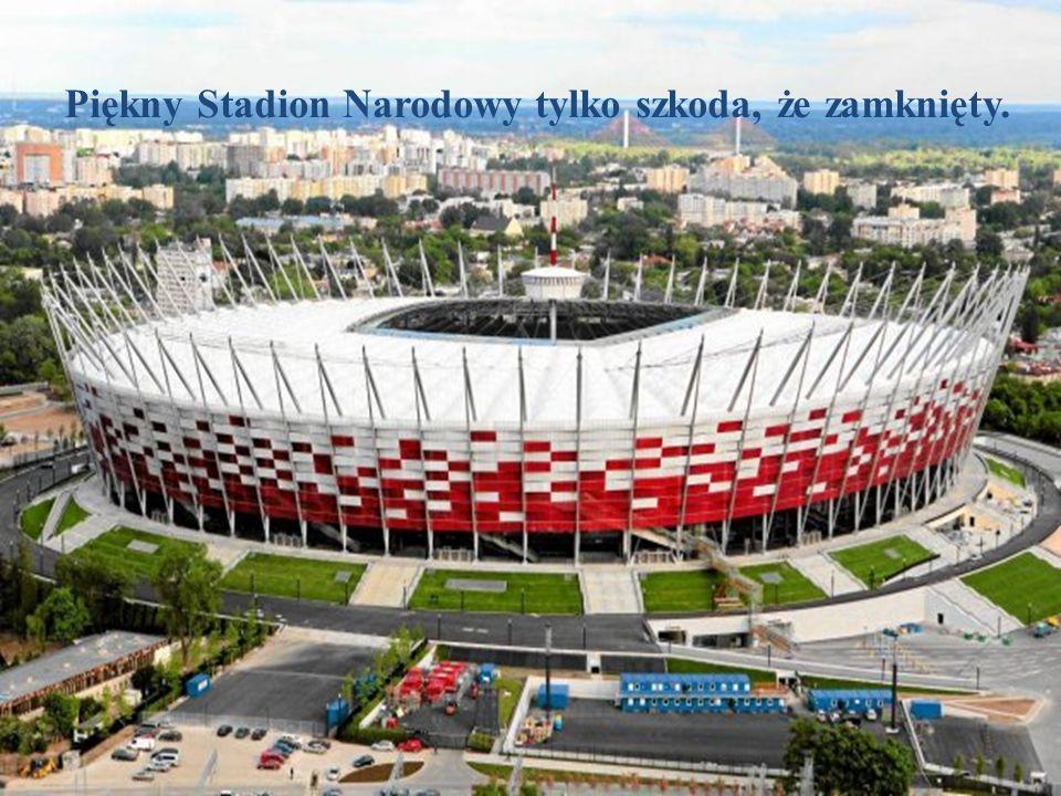 Piękny Stadion Narodowy tylko szkoda, że zamknięty.