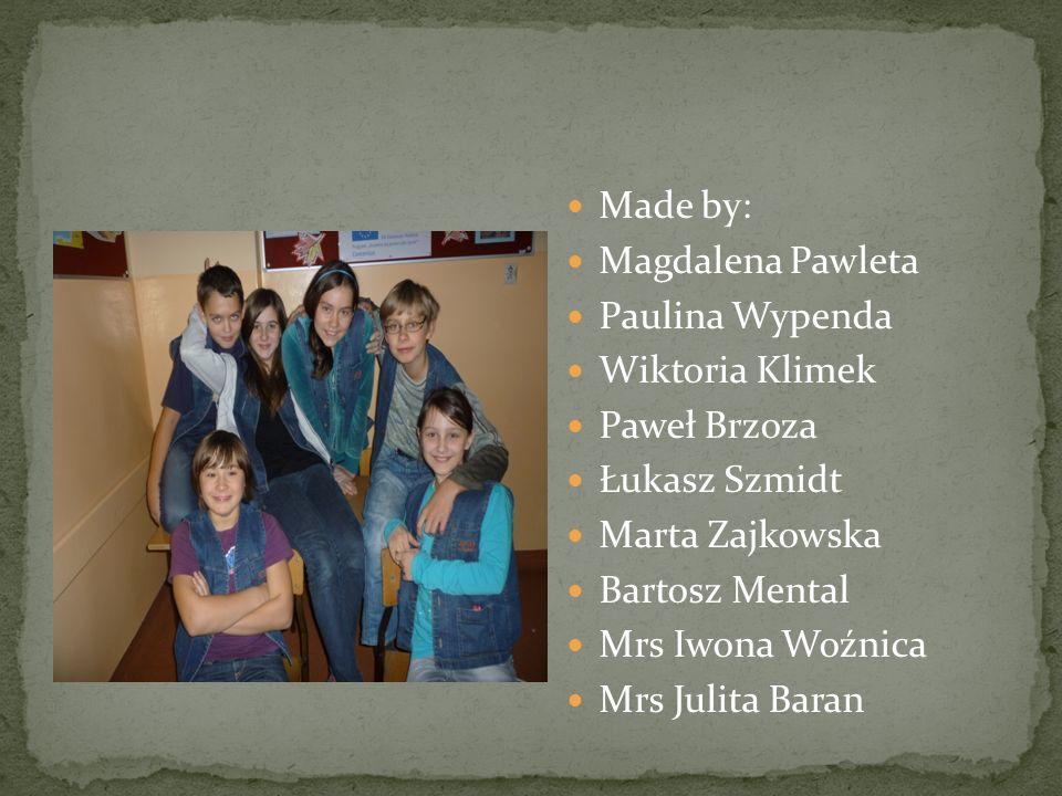Made by: Magdalena Pawleta. Paulina Wypenda. Wiktoria Klimek. Paweł Brzoza. Łukasz Szmidt. Marta Zajkowska.