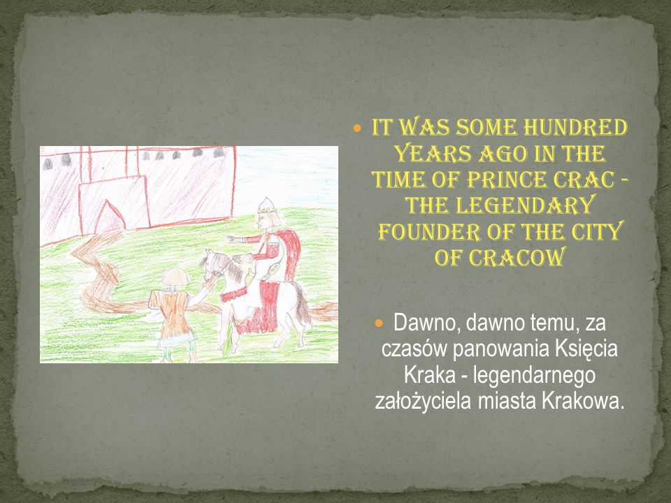 It was some hundred years ago in the time of Prince Crac - the legendary founder of the city of Cracow