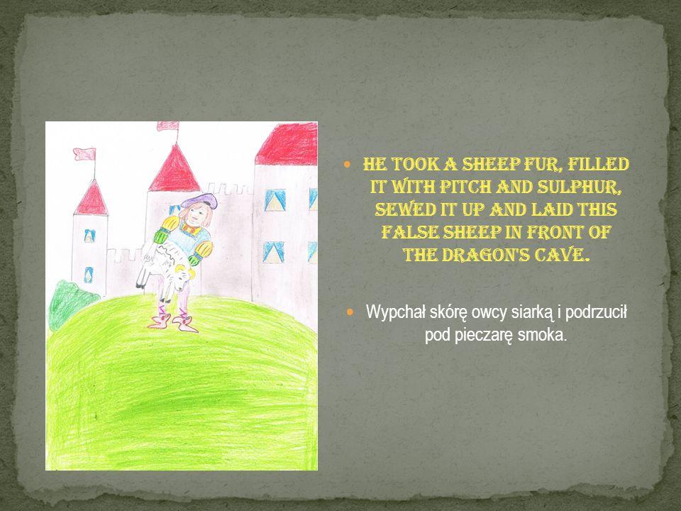 Wypchał skórę owcy siarką i podrzucił pod pieczarę smoka.